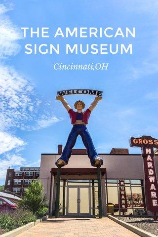 THE AMERICAN SIGN MUSEUM Cincinnati,OH