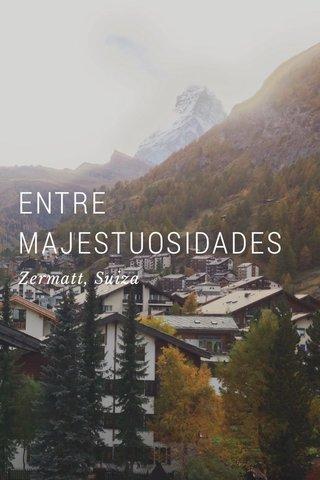 ENTRE MAJESTUOSIDADES Zermatt, Suiza