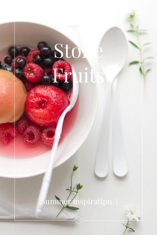 Stone Fruits |Summer inspiratipn |