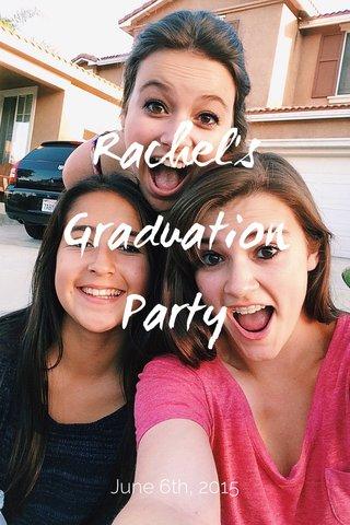 Rachel's Graduation Party June 6th, 2015