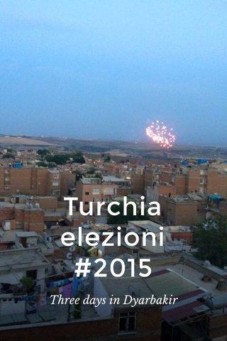 Turchia elezioni #2015 Three days in Dyarbakir