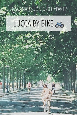 LUCCA BY BIKE 🚲 TOSCANA GIUGNO 2015 PART2