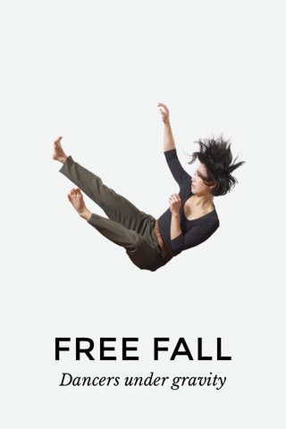 FREE FALL Dancers under gravity