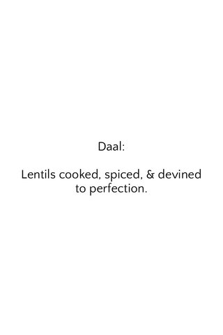 Daal: Lentils cooked, spiced, & devined to perfection.