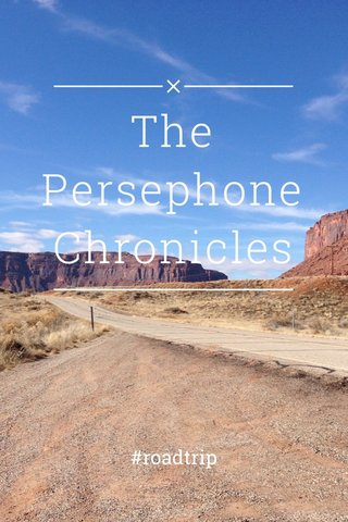 The Persephone Chronicles #roadtrip