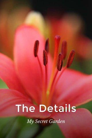The Details My Secret Garden