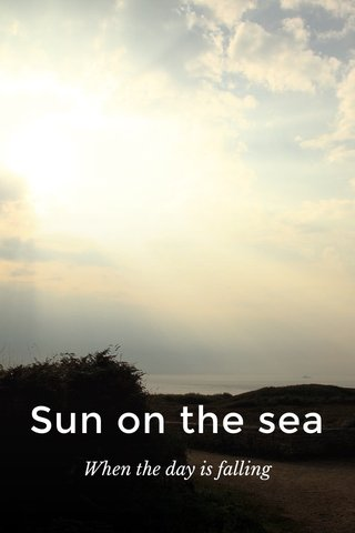 Sun on the sea When the day is falling