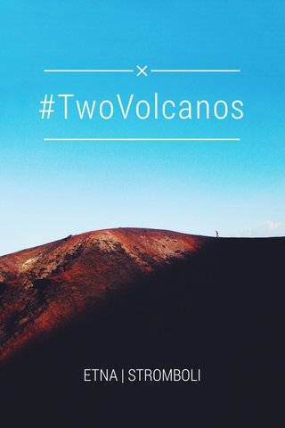 #TwoVolcanos ETNA | STROMBOLI