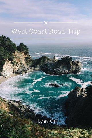 West Coast Road Trip by aaron