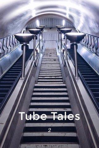 Tube Tales 2