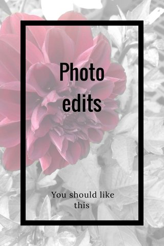 Photo edits You should like this
