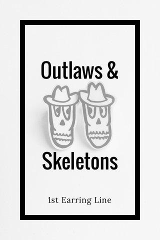Outlaws & Skeletons 1st Earring Line