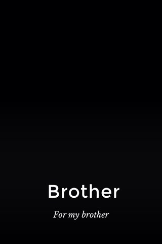 Brother For my brother