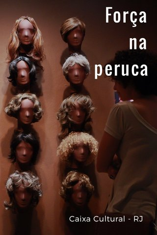 Força na peruca Caixa Cultural - RJ