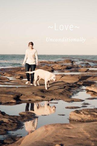 ~Love~ Unconditionally