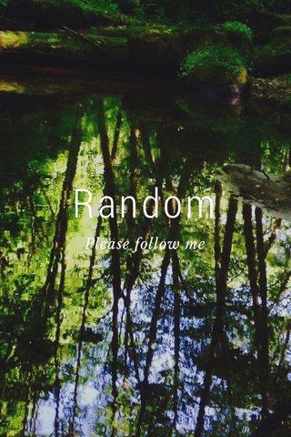 Random Please follow me