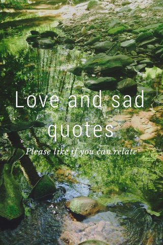 Love and sad quotes Please like if you can relate