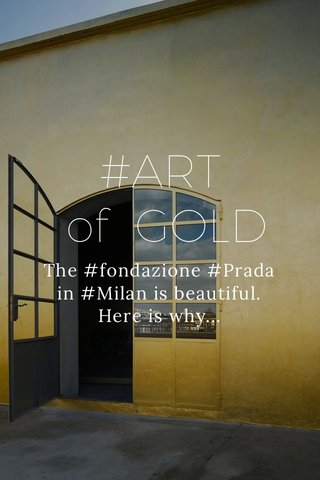 #ART of GOLD The #fondazione #Prada in #Milan is beautiful. Here is why...