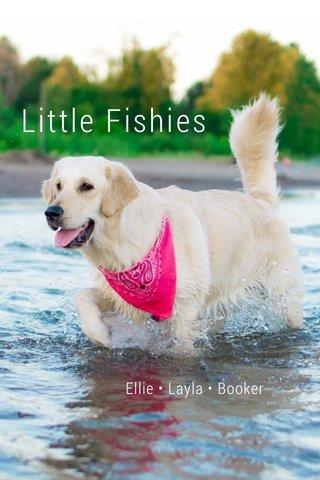 Little Fishies Ellie • Layla • Booker