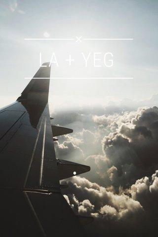 LA + YEG