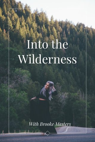 Into the Wilderness With Brooke Masters
