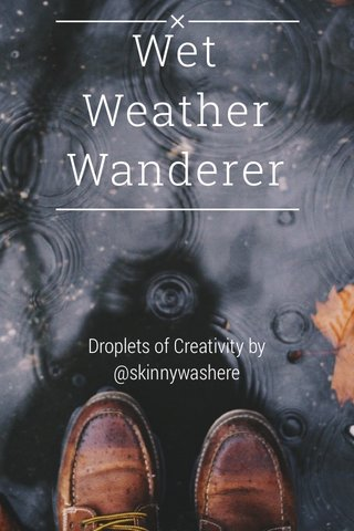 Wet Weather Wanderer Droplets of Creativity by @skinnywashere