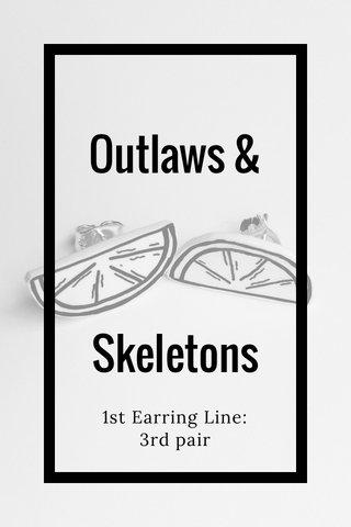 Outlaws & Skeletons 1st Earring Line: 3rd pair