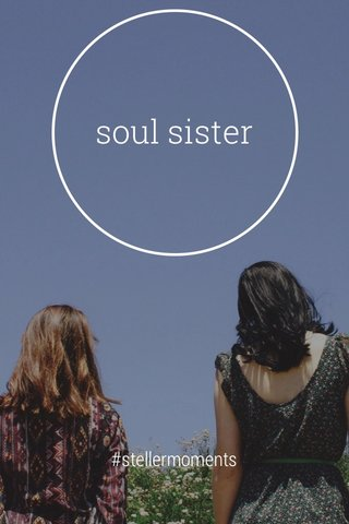 soul sister #stellermoments