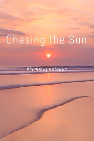 Chasing the Sun @emmaphotoaus