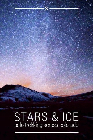 STARS & ICE solo trekking across colorado