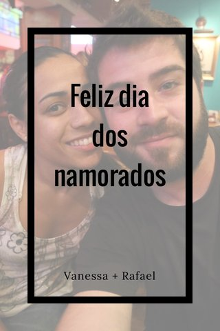 Feliz dia dos namorados Vanessa + Rafael