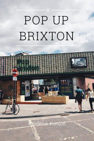 POP UP BRIXTON #stelleruk #london
