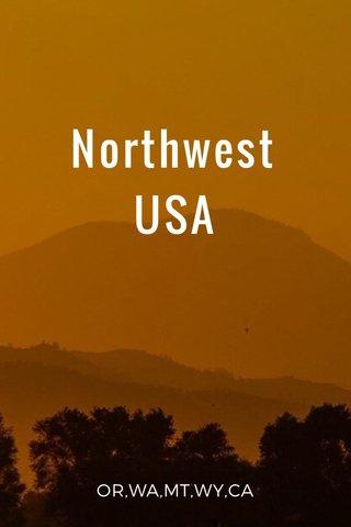 Northwest USA OR,WA,MT,WY,CA