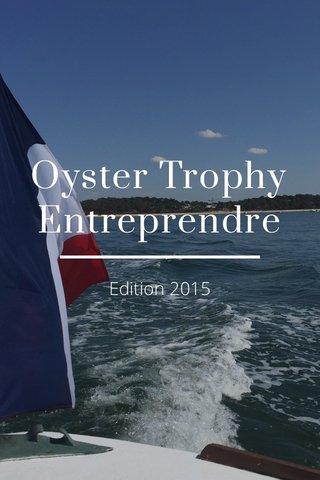 Oyster Trophy Entreprendre Edition 2015