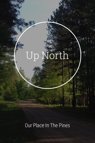 Up North Our Place In The Pines