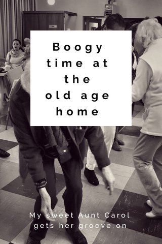 Boogy time at the old age home My sweet Aunt Carol gets her groove on