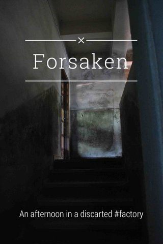Forsaken An afternoon in a discarted #factory