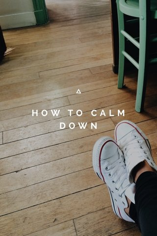 HOW TO CALM DOWN