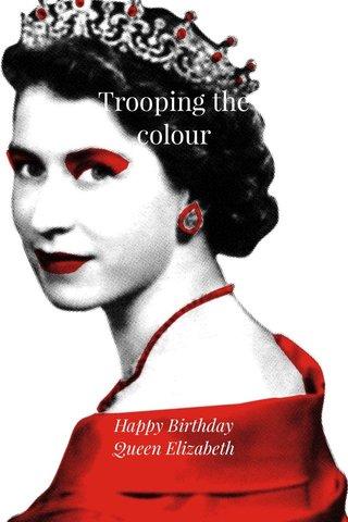 Trooping the colour Happy Birthday Queen Elizabeth
