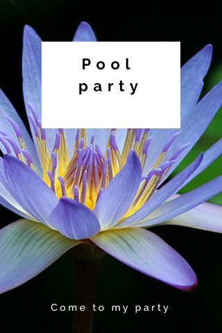 Pool party Come to my party