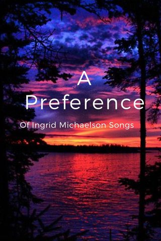 A Preference Of Ingrid Michaelson Songs