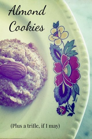 Almond Cookies (Plus a trifle, if I may)