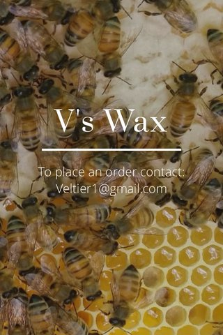V's Wax To place an order contact: Veltier1@gmail.com