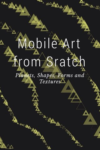 Mobile Art from Sratch Planets, Shapes, Forms and Textures