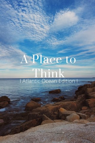 A Place to Think I Atlantic Ocean Edition I