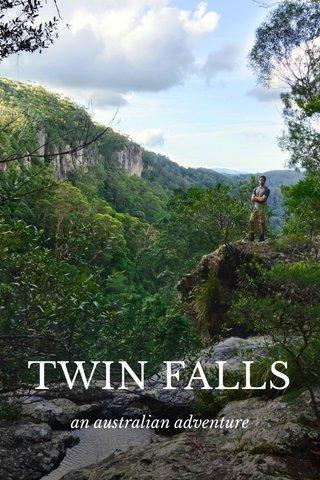 TWIN FALLS an australian adventure