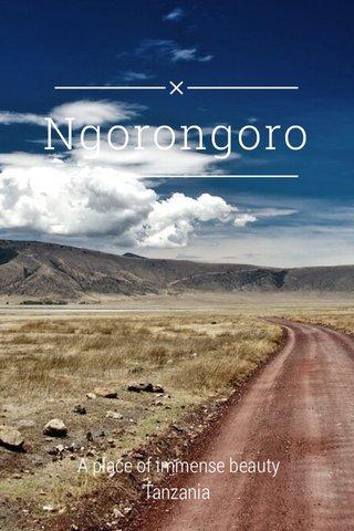 Ngorongoro A place of immense beauty Tanzania
