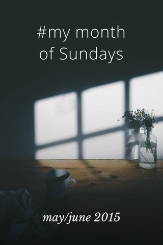 #my month of Sundays may/june 2015