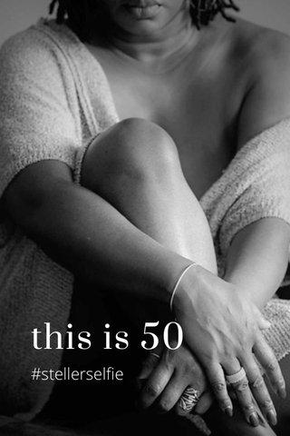 this is 50 #stellerselfie