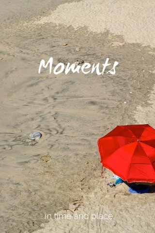 Moments ...in time and place.